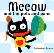Meeow and the Pots and Pans [Board Book]