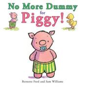 No More Dummy for Piggy! [Board book]