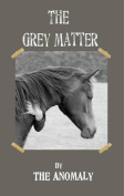 THE GREY MATTER by The Anomaly