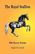The Royal Stallion - 100 Horse Poems