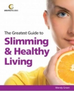 The Greatest Guide to Slimming & Healthy Living