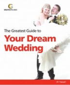 The Greatest Guide to Your Dream Wedding