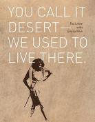 You Call it Desert - We Used to Live There.