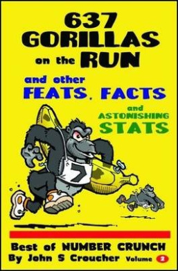 637 Gorillas on the Run and Other Feats, Facts and Astonishing Stats (Best of Number Crunch)