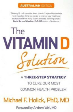 The Vitamin D Solution: A Three-Step Strategy To Cure Our Most Common Health Problem,
