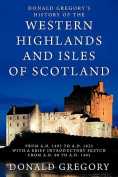 Donald Gregory's History of the Western Highlands and Isles of Scotland from A.D. 1493 to A.D. 1625 with a Brief Introductory Sketch from A.D. 80 to A.D. 1493