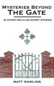 Mysteries Beyond the Gate and Other Peculiar Short Stories