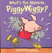 What's the Opposite, Piggywiggy? [Board book]