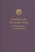 Kingship in the Mycenaean World and Its Reflection in the Oral Tradition