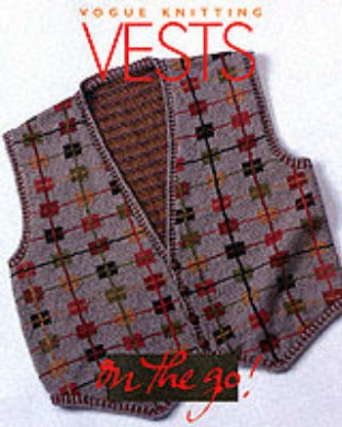 """Vogue"" Knitting on the Go: Vests"