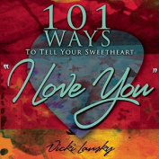 """101 Ways to Tell Your Sweetheart """"I Love You"""""""