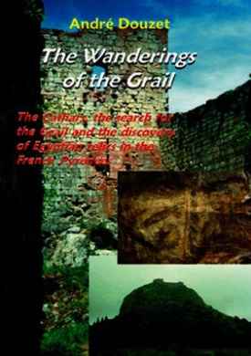 Wanderings of the Grail: The Cathars, the Search for the Grail and the Discovery of Egyptian Relics in the French Pyrenees