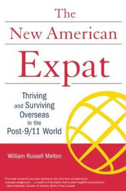 The New American Expat: Thriving and Surviving Overseas in the Post-9/11 World