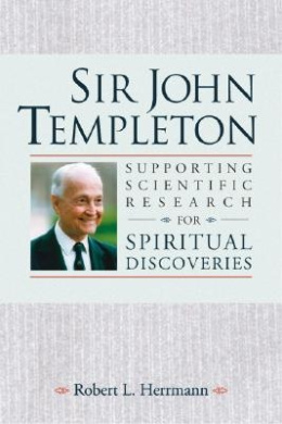 Sir John Templeton: Supporting Scientific Research for Spiritual Discoveries