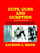 Guts, Guns, and Gumption on the Texas Colorado