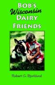 Bob's Wisconsin Dairy Friends