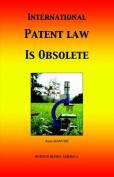 International Patent Law is Obsolete