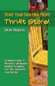 Start Your Own High Profit Thrift Store
