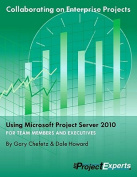 Collaborating on Enterprise Projects Using Microsoft Project Server 2010 for Managers and Team Members