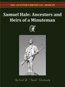 Samuel Hale Ancestors and Heirs of a Minuteman -- The Ancestor Chronicles - Book III