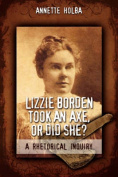 Lizzie Borden Took an Axe, or Did She?