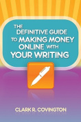 The Definitive Guide to Making Money Online with Your Writing