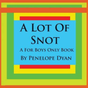 A Lot Of Snot, A For Boys Only Book