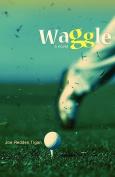 Waggle: A Novel