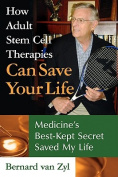 How Adult Stem Cell Therapies Can Save Your Life
