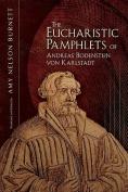 The Eucharistic Pamphlets of Andreas Bodenstein Von Karlstadt