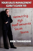 Your Sales Management Guru's Guide to . . . Recruiting High-Performance Sales Teams