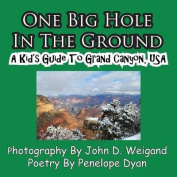 One Big Hole in the Ground, a Kid's Guide to Grand Canyon, USA