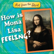 How Is Mona Lisa Feeling? (Art from the Start) [Board book]