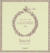 Laduree: Sucre the Recipes [FRE]