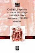 Coalition,Dispersion. Un Moment Democratique En Afrique De L'ouest 'francophone'