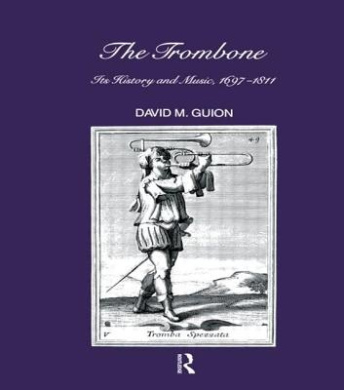 The Trombone: Its History and Music, 1697-1811 (Musicology)