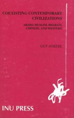 Global Communication without Universal Civilization: v. 1: Coexisting Contemporary Civilizations - Arabo-Muslim, Bharati, Chinese and Western (INU Societal Research)