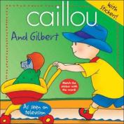 Caillou and Gilbert