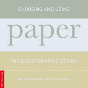 Choosing and Using Paper for Great Graphic Design [With Paper Swatches]
