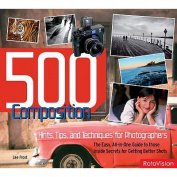 500 Composition Hints, Tips and Techniques for Better Digital Photography