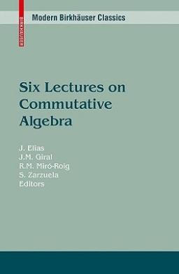 Six Lectures on Commutative Algebra (Modern Birkhauser Classics)