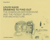 Louis Kahn: Drawing to Find Out