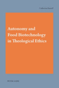 Autonomy and Food Biotechnology in Theological Ethics