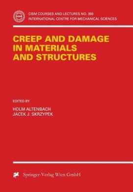 Creep and Damage in Materials and Structures (CISM International Centre for Mechanical Sciences)