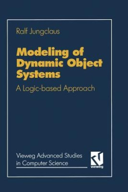 Modeling of Dynamic Object Systems: A Logic-Based Approach (Vieweg Advanced Studies in Computer Science)