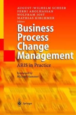 Business Process Change Management: ARIS in Practice
