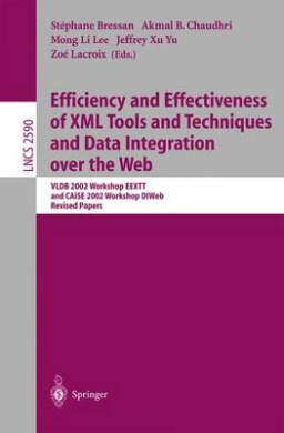 Efficiency and Effectiveness of XML Tools and Techniques and Data Integration Over the Web: VLDB 2002 Workshop EEXTT and CAiSE 2002 Workshop DTWeb. Revised Papers: Revised Papers (Lecture Notes in Computer Science)