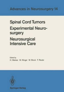 Spinal Cord Tumors. Experimental Neurosurgery Neurosurgical Intensive Care: Proceedings of the 36th Annual Meeting of the Deutsche Gesellschaft Fur Neurochirurgie, Berlin, May 12-15, 1985 (Advances in Neurosurgery)
