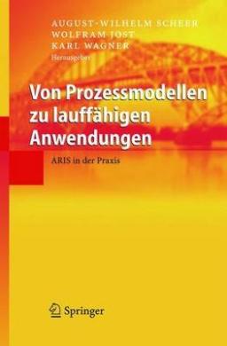 Von Prozessmodellen Zu Lauffahigen Anwendungen: Aris in Der Praxis