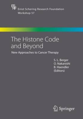 The Histone Code and Beyond: New Approaches to Cancer Therapy (Ernst Schering Foundation Symposium Proceedings)